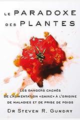 """Le paradoxe des plantes: Les dangers cachés de l'alimentation """"saine"""" à l'origine de maladies et de prise de poids (QUANTO) (French Edition) Paperback"""