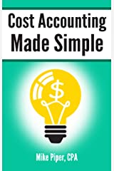Cost Accounting Made Simple: Cost Accounting Explained in 100 Pages or Less Kindle Edition