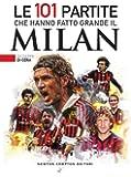 Le 101 partite che hanno fatto grande il Milan