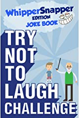 Try Not to Laugh Challenge Whippersnapper Edition: A Hilarious and Interactive Joke Book Contest for Boys Ages 6, 7, 8, 9, 10, and 11 Years Old Kindle Edition