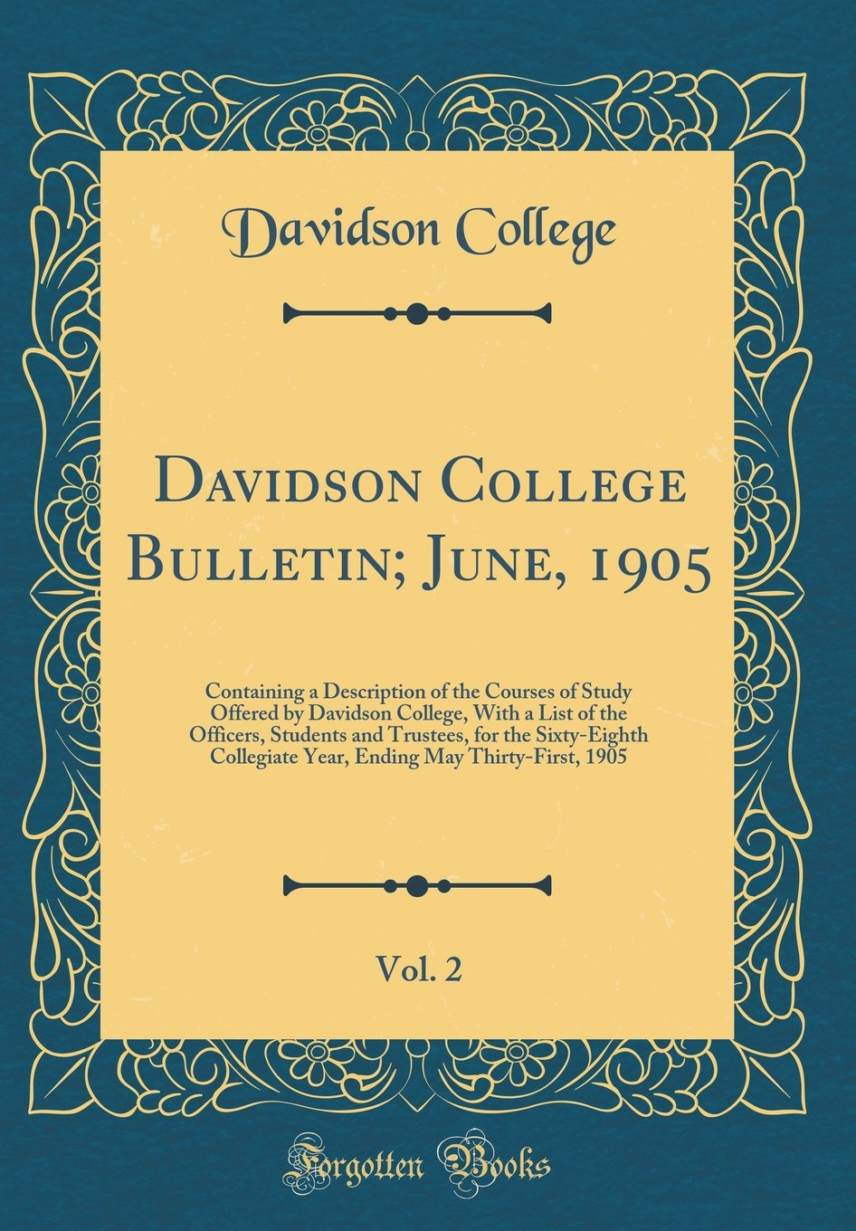 Davidson College Bulletin; June, 1905, Vol. 2: Containing a Description of the Courses of Study Offered by Davidson College, with a List of the ... Year, Ending May Thirty-First, 1905 pdf
