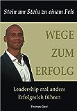 Wege zum Erfolg: Erfolgreich Mitarbeiter führen - Leadership mal anders (German Edition)