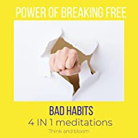Power of Breaking Free Bad Habits 4 in 1 Meditations: Change Your Brain, Trust & Commit to Yourself, Exercise Self…