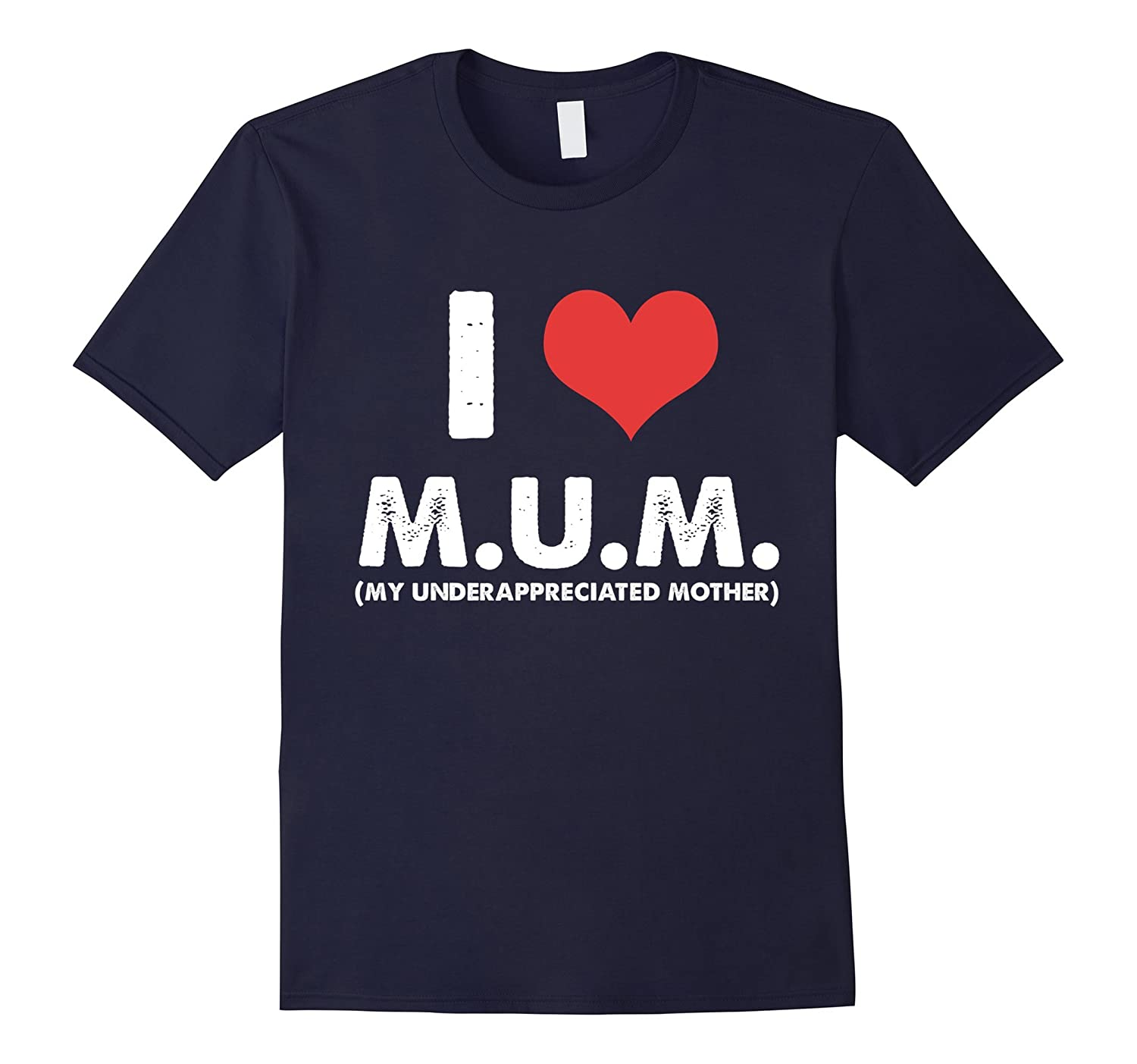 mother day gift- i love mum my underappreciated mother shirt-TH