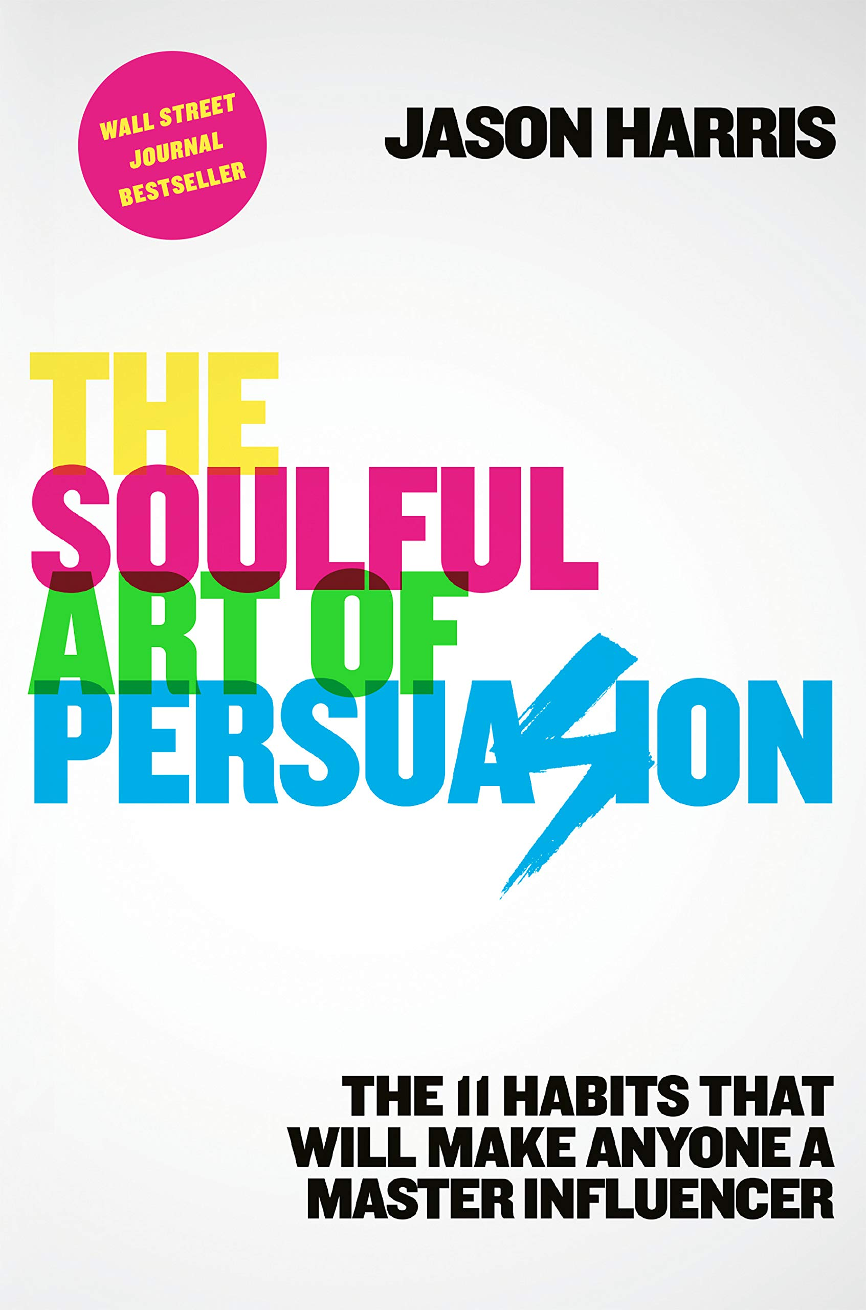 The Soulful Art of Persuasion: The 11 Habits That Will Make Anyone a Master Influencer by Currency