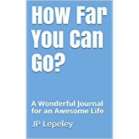 How Far You Can Go?: A Wonderful Journal for an Awesome Life (English Edition)