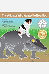 The Alligator Who Wanted to Be a Dog: A Children's Picture Book on Making Friends (Wantstobe) Kindle Edition