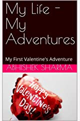 My Life - My Adventures: My First Valentine's Adventure Kindle Edition