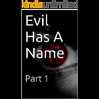 Evil Has A Name: Part 1
