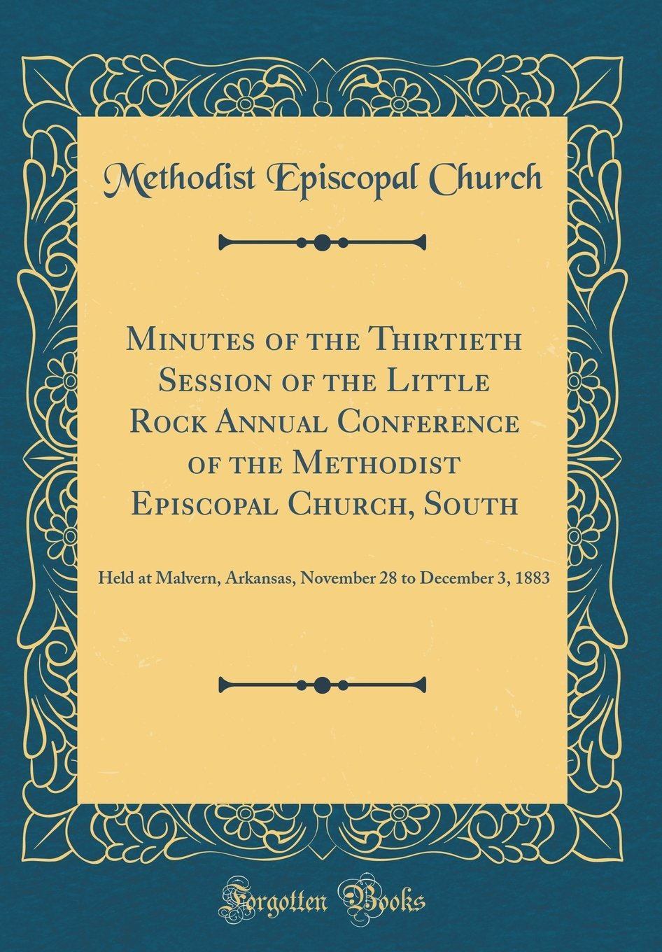 Download Minutes of the Thirtieth Session of the Little Rock Annual Conference of the Methodist Episcopal Church, South: Held at Malvern, Arkansas, November 28 to December 3, 1883 (Classic Reprint) pdf
