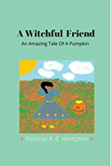 A Witchful Friend: An Amazing Tale Of A Pumpkin. Kindle Edition