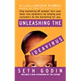 Unleashing the Ideavirus: Stop Marketing AT People! Turn Your Ideas into Epidemics by Helping Your Customers Do the Marketing