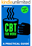 Introducing Cognitive Behavioural Therapy (CBT) for Work: A Practical Guide (Introducing...)