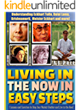 Living in The Now in Easy Steps (Understanding Eckhart Tolle, Dalai Lama, Krishnamurti, Meister Eckhart and more!): 7 Lessons & Exercises to Stop Your ... Live in the Now (The Secret of Now Book 1)