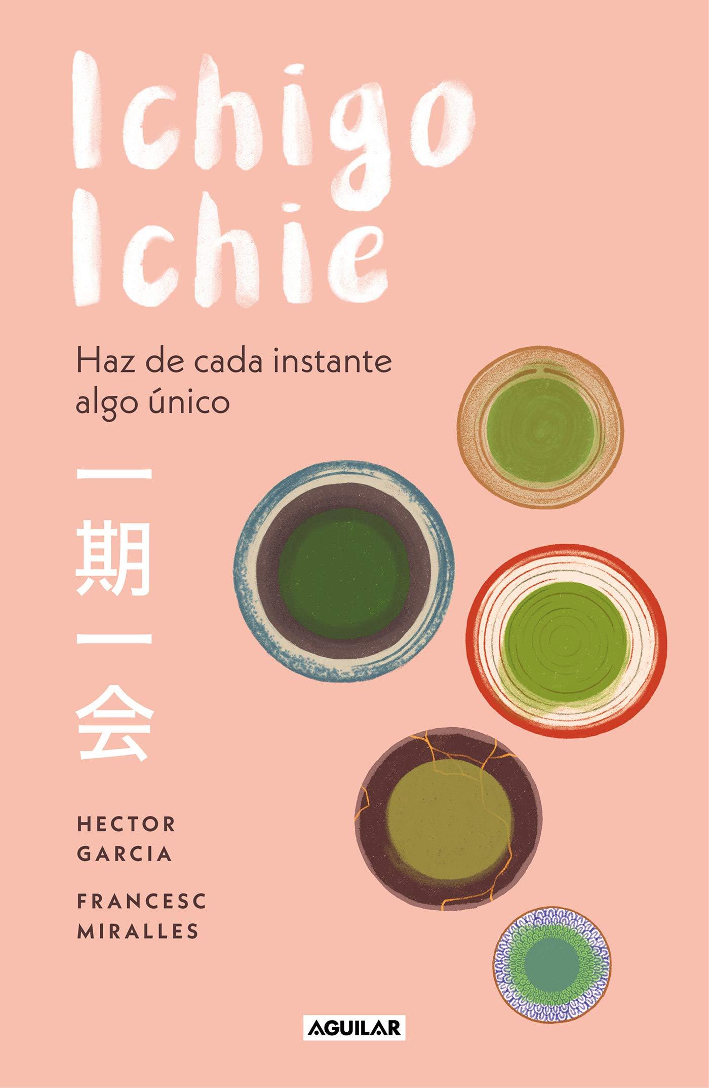 Ichigo-ichie: Haz de cada instante algo único Cuerpo y mente: Amazon.es:  Héctor García, Francesc Miralles: Libros