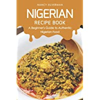 Nigerian Recipe Book: A Beginner's Guide to Authentic Nigerian Food
