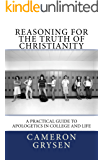 Reasoning for the Truth of Christianity: A Practical Guide to Apologetics in College and Life