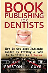 Book Publishing for Dentists: How to Get More Patients Faster by Writing a Book in As Little As 5 Hours Paperback
