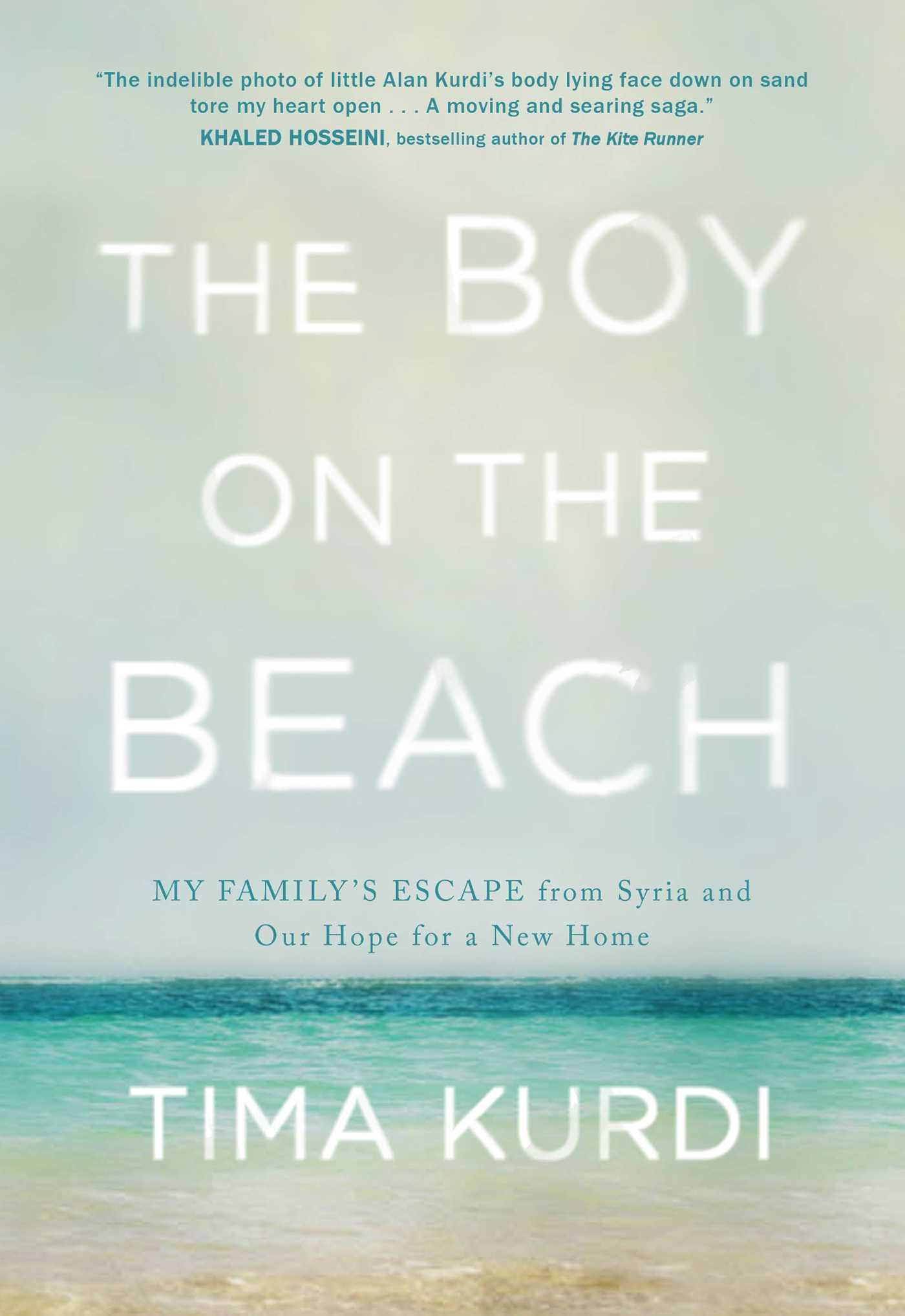 The Boy on the Beach: My Family's Escape from Syria and Our Hope for a New  Home: Tima Kurdi: 9781501175237: Books - Amazon.ca