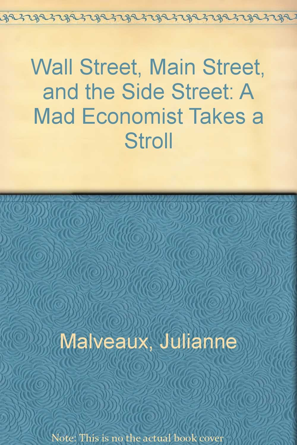Wall Street Main Street and the Side Street: A Mad Economist Takes a ...