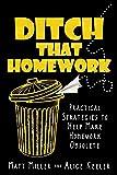 Ditch That Homework: Practical Strategies to Help Make Homework Obsolete