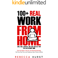 Image for 100+ REAL Work from Home Jobs, Gigs, Careers, and Side Hustles that You Can Do RIGHT NOW: Find and Keep a Job You Love Working Remotely - Full-Time, Part-Time, and Freelancer Work, Online & Offline
