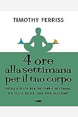 4 ore alla settimana per il tuo corpo: Guida atipica per un corpo in forma, unn sesso felice, una vita migliore (Italian Edition) Kindle Edition