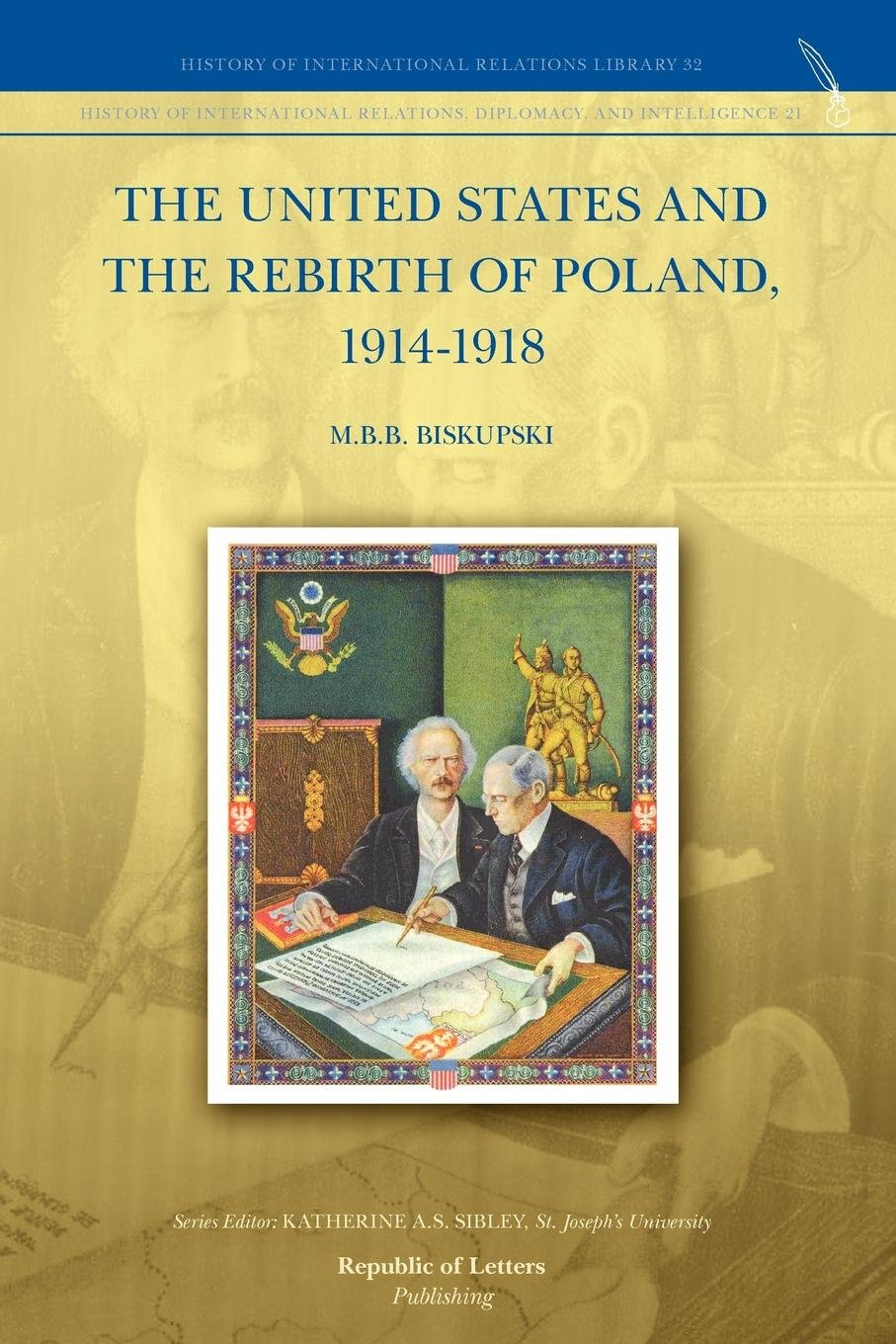 The United States and the Rebirth of Poland, 1914-1918 by Brand: Republic of Letters