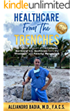 Healthcare From The Trenches: An Insider Account of the Complex Barriers of U.S. Healthcare from the Providers and…