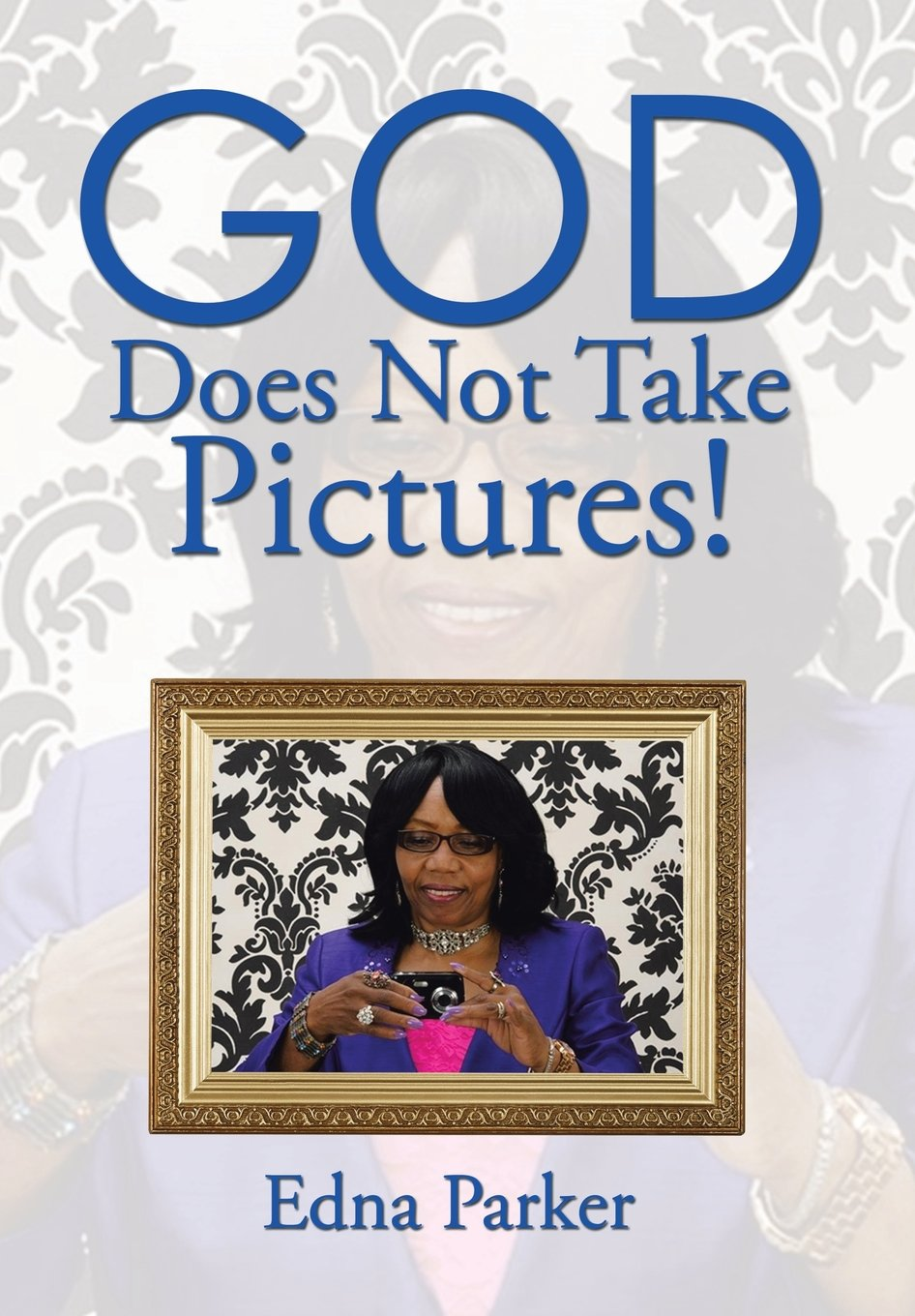Read Online God Does Not Take Pictures!: Picture of Me with a Camera pdf epub