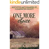 One More Choice: a sweet western romance (Mistletoe Matchmakers of Clearwater County Book 3)