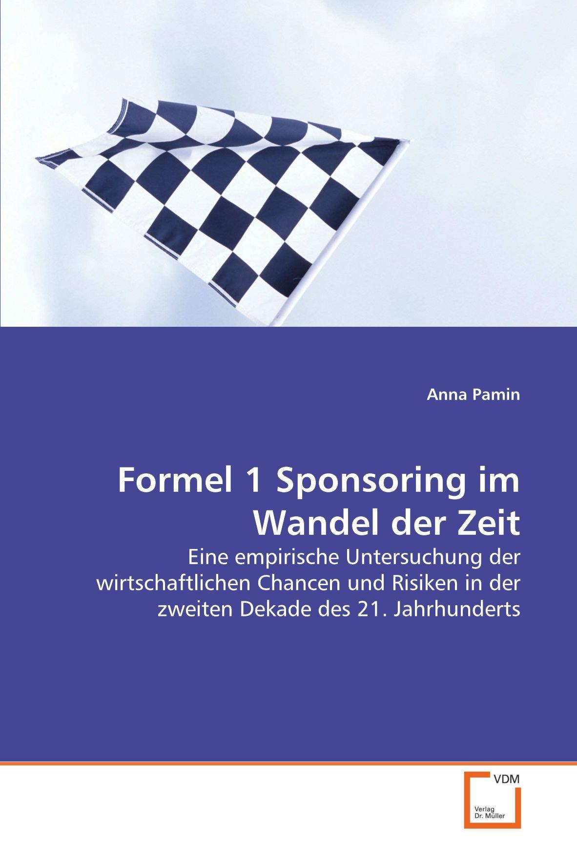 Formel 1 Sponsoring im Wandel der Zeit: Eine empirische Untersuchung der wirtschaftlichen Chancen und Risiken in der zweiten Dekade des 21. Jahrhunderts