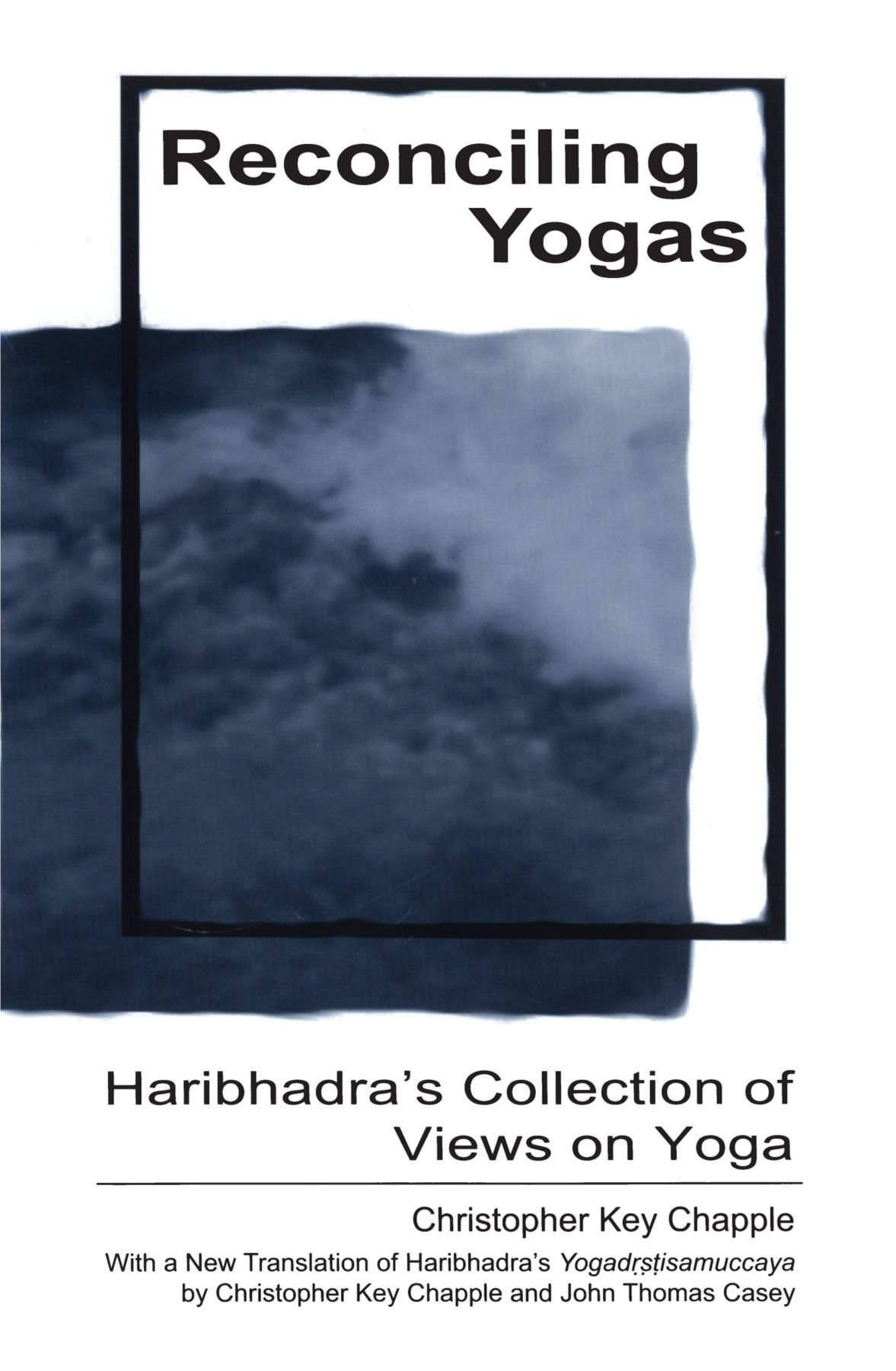 Download Reconciling Yogas: Haribhadra's Collection of Views on Yoga With a New Translation of Haribhadra's Yogadrstisamuccaya by Christopher Key Chapple and John Thomas Casey pdf