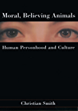 Moral, Believing Animals: Human Personhood and Culture
