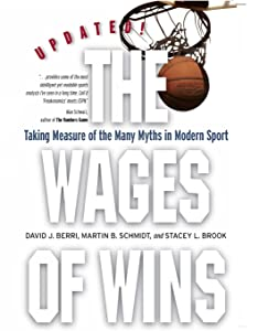 The Wages of Wins: Taking Measure of the Many Myths in Modern Sport. Updated Edition (Stanford Business Books)