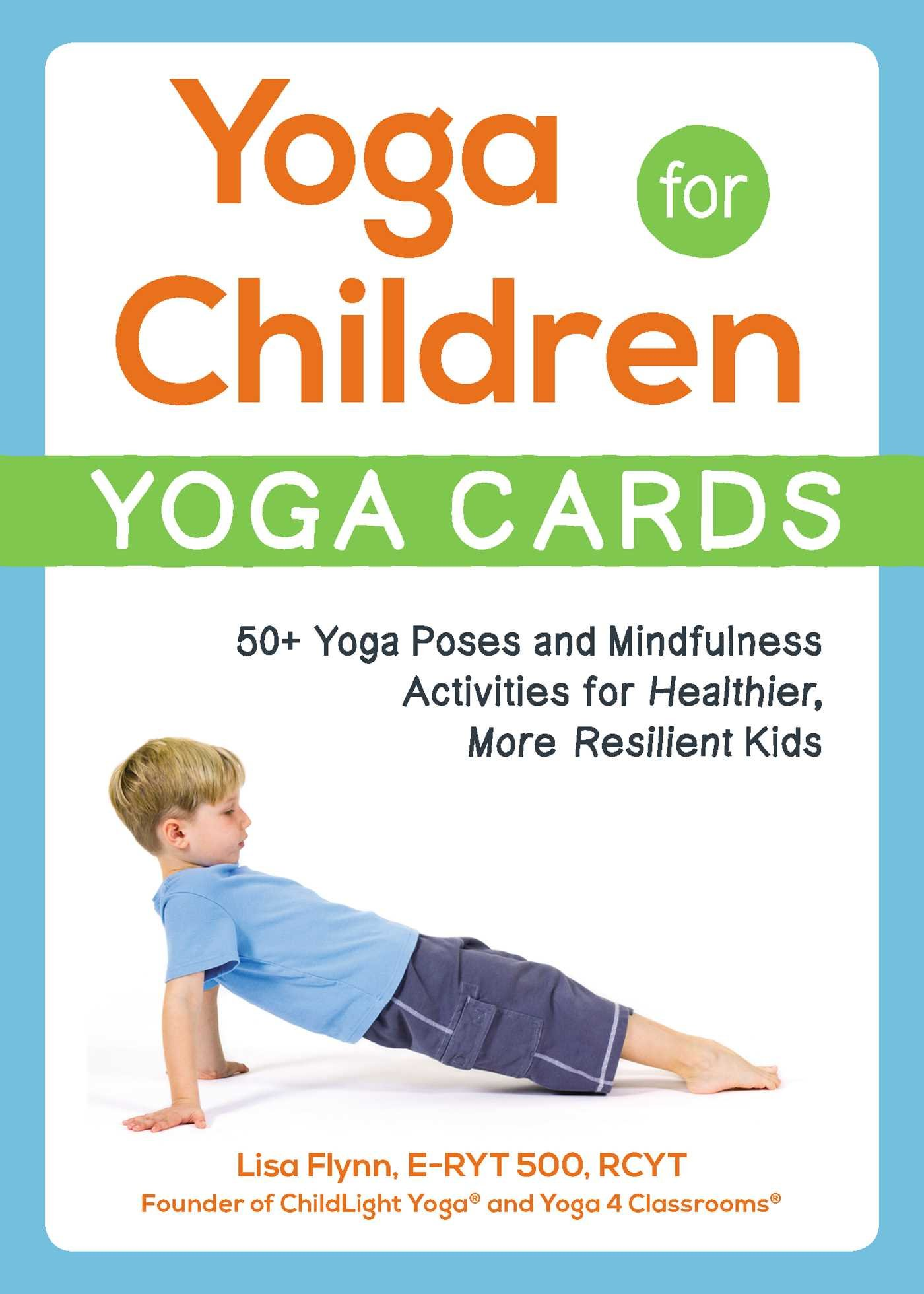 Yoga For Children Yoga Cards 50 Yoga Poses And Mindfulness Activities For Healthier More Resilient Kids Flynn Lisa 9781507208236 Amazon Com Books