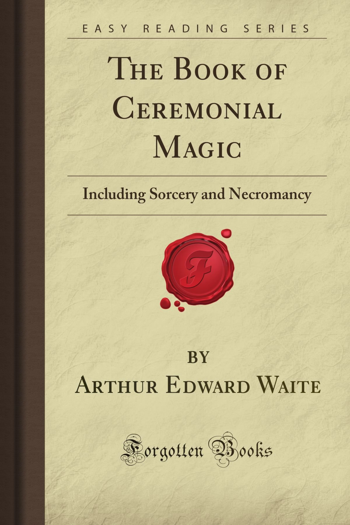 The Book of Ceremonial Magic: Including Sorcery and Necromancy (Forgotten Books) ebook