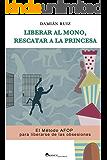 Liberar al mono, rescatar a la princesa: El Método AFOP para liberarse de las obsesiones