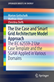 The Use Case and Smart Grid Architecture Model Approach: The IEC 62559-2 Use Case Template and the SGAM applied in various domains (SpringerBriefs in Energy)