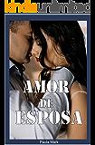 Amor de Esposa: Conto erótico de Sexo e Romance