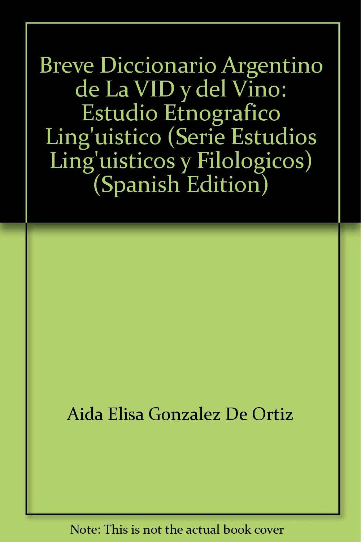 Breve Diccionario Argentino de La VID y del Vino: Estudio Etnografico Linguistico (Serie Estudios Linguisticos y Filologicos) (Spanish Edition): Aída ...