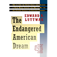 Endangered American Dream: How to Stop the United States from Becoming a Third-World Country and How to Win the Geo-Economic Struggle for Industr (English Edition)