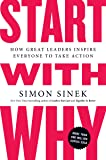 Start with Why: How Great Leaders Inspire Everyone to Take Action-