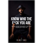 Know Who The F*ck You Are: Raw & Unfiltered Transmissions To Help Us All Remember Who We Really Are