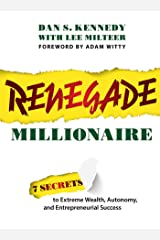 Renegade Millionaire: 7 Secrets To Extreme Wealth, Autonomy, And Entrepreneurial Success Kindle Edition