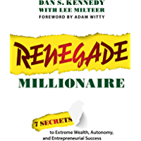 Renegade Millionaire: 7 Secrets To Extreme Wealth, Autonomy, And Entrepreneurial Success (English Edition)