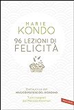 96 lezioni di felicità: Dall'autrice del Magico potere del riordino. Tutti i segreti del Metodo Konmari (Italian Edition)