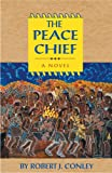 The Peace Chief (Robert J. Conley's Real People Series)