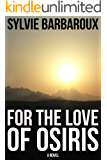 For the love of Osiris - Ancient Egypt historical fiction - Old Kingdom - A novel