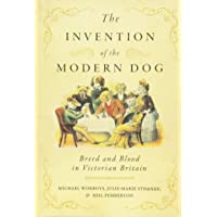 The Invention of the Modern Dog: Breed and Blood in Victorian Britain